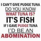 I Can't Give Pudge Tuna by geekygirl37