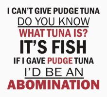 I Can't Give Pudge Tuna by geekygirl37