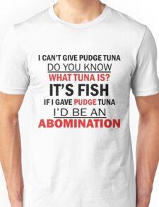 I Can't Give Pudge Tuna Unisex T-Shirt