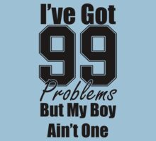 I've got 99 Problems but my boy ain't one by NH-Graphics
