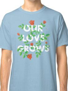 Our Love Grows Classic T-Shirt