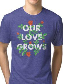 Our Love Grows Tri-blend T-Shirt