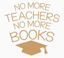 No more teachers no more books (Graduation design with mortar board) T-Shirt