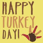 HAPPY TURKEY DAY with turkey hand by jazzydevil