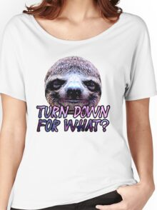 Turn Down For What? Sloth Women's Relaxed Fit T-Shirt