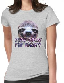 Turn Down For What? Sloth Womens Fitted T-Shirt