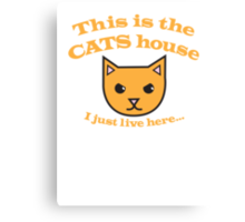 This is the CATS house- I just live here! Canvas Print