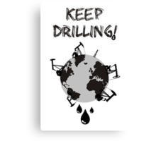 Keep Drilling Canvas Print