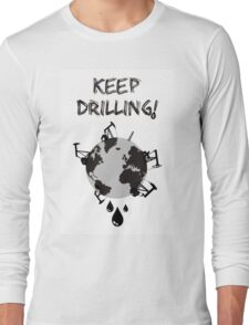 Keep Drilling Long Sleeve T-Shirt