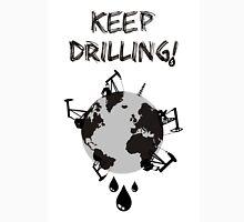 Keep Drilling Unisex T-Shirt