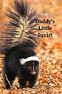 Daddy's Little Squirt  by NatureGreeting Cards ©ccwri