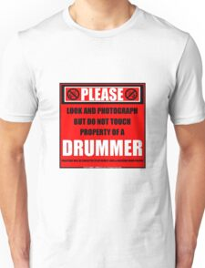 Please Do Not Touch Property Of A Drummer Unisex T-Shirt