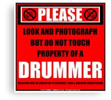 Please Do Not Touch Property Of A Drummer Canvas Print