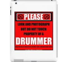 Please Do Not Touch Property Of A Drummer iPad Case/Skin