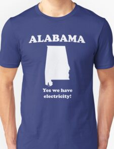 Alabama. Yes we have electricity T-Shirt