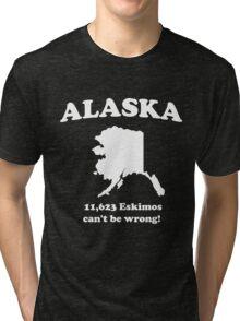 Alaska. 11,623 Eskimos can't be wrong Tri-blend T-Shirt