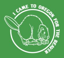 I came to Oregon for the beaver by whereables