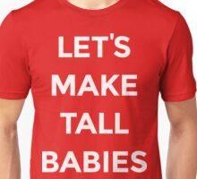 Let's Make Tall Babies [White Ink] Unisex T-Shirt
