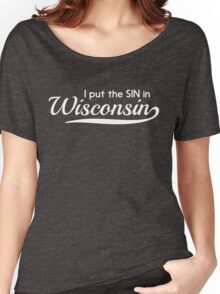 I put the sin in wisconsin Women's Relaxed Fit T-Shirt