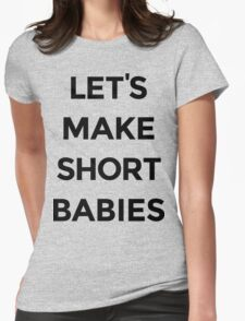 Let's Make Short Babies Womens Fitted T-Shirt