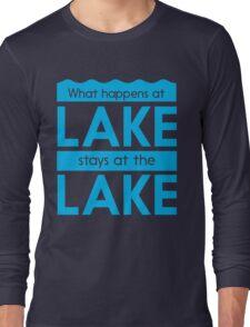 What happens at the lake stays at the lake Long Sleeve T-Shirt