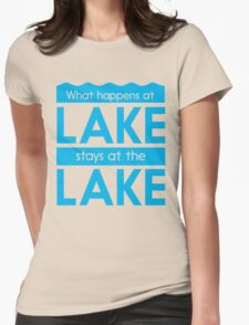 What happens at the lake stays at the lake Womens Fitted T-Shirt
