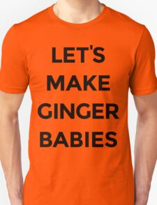 Let's Make Ginger Babies T-Shirt