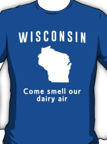 Wisconsin. Come smell our dairy air T-Shirt
