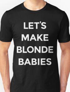 Let's Make Blonde Babies [White Ink] T-Shirt