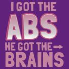 I got the ABS he got the BRAINS by jazzydevil