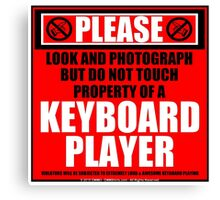 Please Do Not Touch Property Of A Keyboard Player Canvas Print