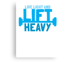 LIVE LIGHT and LIFT HEAVY Canvas Print