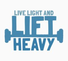 LIVE LIGHT and LIFT HEAVY by jazzydevil