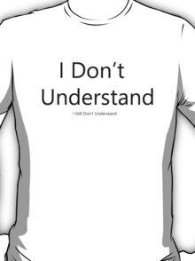 I Don't Understand T-Shirt