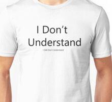 I Don't Understand Unisex T-Shirt