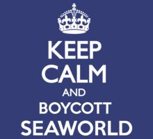 KEEP CALM BOYCOTT SEAWORLD by rule30