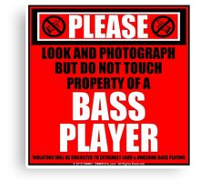 Please Do Not Touch Property Of A Bass Player Canvas Print