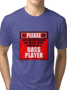 Please Do Not Touch Property Of A Bass Player Tri-blend T-Shirt