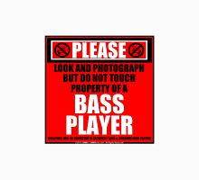 Please Do Not Touch Property Of A Bass Player Unisex T-Shirt