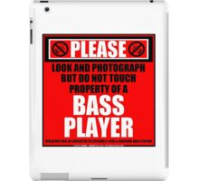 Please Do Not Touch Property Of A Bass Player iPad Case/Skin