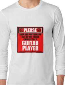 Please Do Not Touch Property Of A Guitar Player Long Sleeve T-Shirt