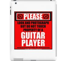 Please Do Not Touch Property Of A Guitar Player iPad Case/Skin