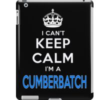 I can't keep calm. I'm a CUMBERBATCH iPad Case/Skin