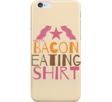 This is my BACON eating shirt iPhone Case/Skin