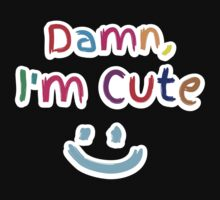Damn, I'm cute with smiley face by jazzydevil