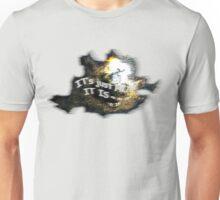 IT's just HOW it IS ~ ~ ~ Unisex T-Shirt