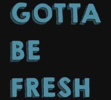 Gotta Be Fresh by Anastasiekt