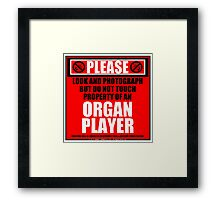 Please Do Not Touch Property Of An Organ Player Framed Print