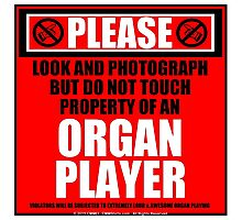 Please Do Not Touch Property Of An Organ Player Photographic Print