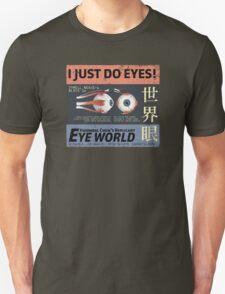 I Just Do Eyes! Unisex T-Shirt